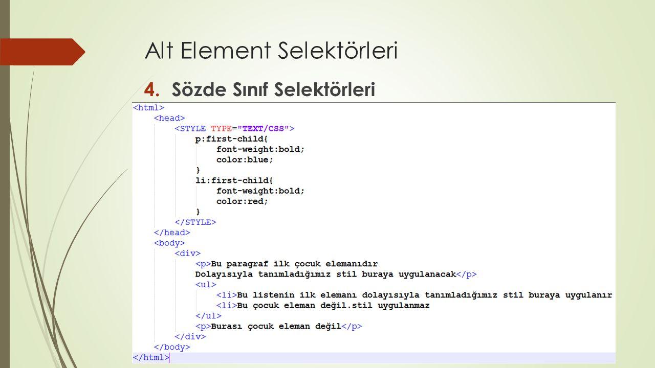 Alt Element Selektörleri 4.Sözde Sınıf Selektörleri