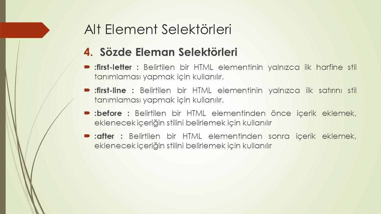 Alt Element Selektörleri 4.Sözde Eleman Selektörleri  :first-letter : Belirtilen bir HTML elementinin yalnızca ilk harfine stil tanımlaması yapmak iç