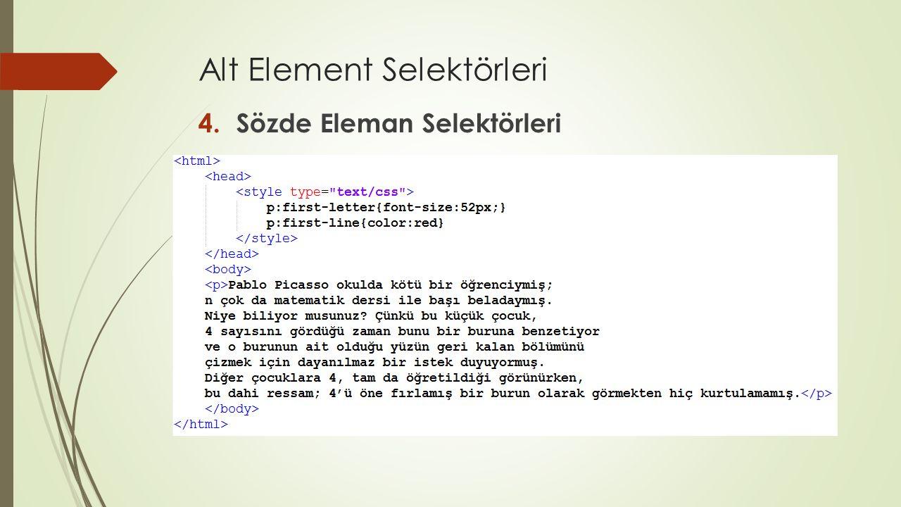 Alt Element Selektörleri 4.Sözde Eleman Selektörleri