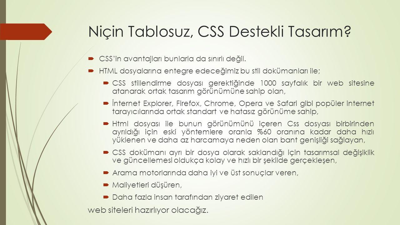 Niçin Tablosuz, CSS Destekli Tasarım?  CSS'in avantajları bunlarla da sınırlı değil.  HTML dosyalarına entegre edeceğimiz bu stil dokümanları ile; 