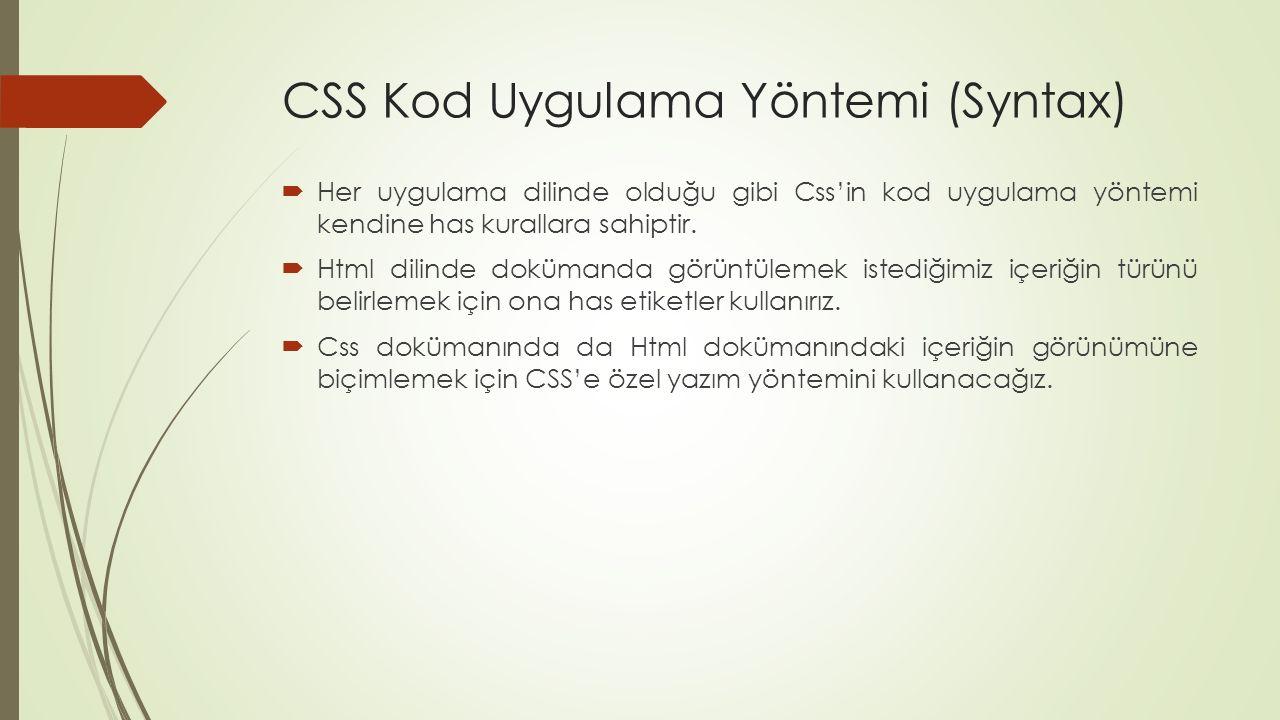 CSS Kod Uygulama Yöntemi (Syntax)  Her uygulama dilinde olduğu gibi Css'in kod uygulama yöntemi kendine has kurallara sahiptir.  Html dilinde doküma