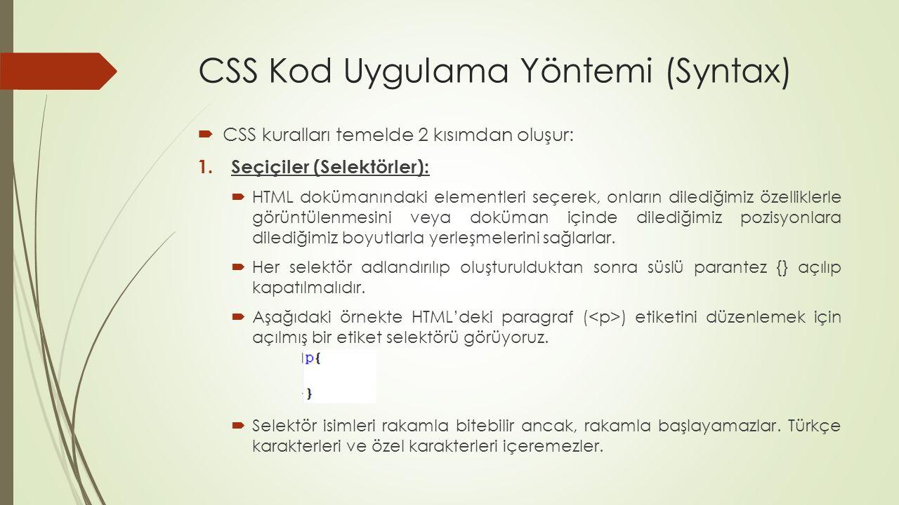 CSS Kod Uygulama Yöntemi (Syntax)  CSS kuralları temelde 2 kısımdan oluşur: 1.Seçiçiler (Selektörler):  HTML dokümanındaki elementleri seçerek, onla