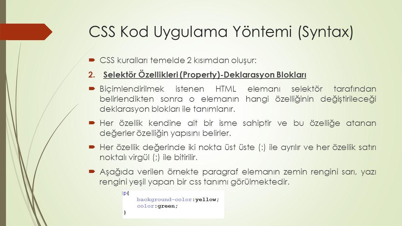 CSS Kod Uygulama Yöntemi (Syntax)  CSS kuralları temelde 2 kısımdan oluşur: 2.Selektör Özellikleri (Property)-Deklarasyon Blokları  Biçimlendirilmek