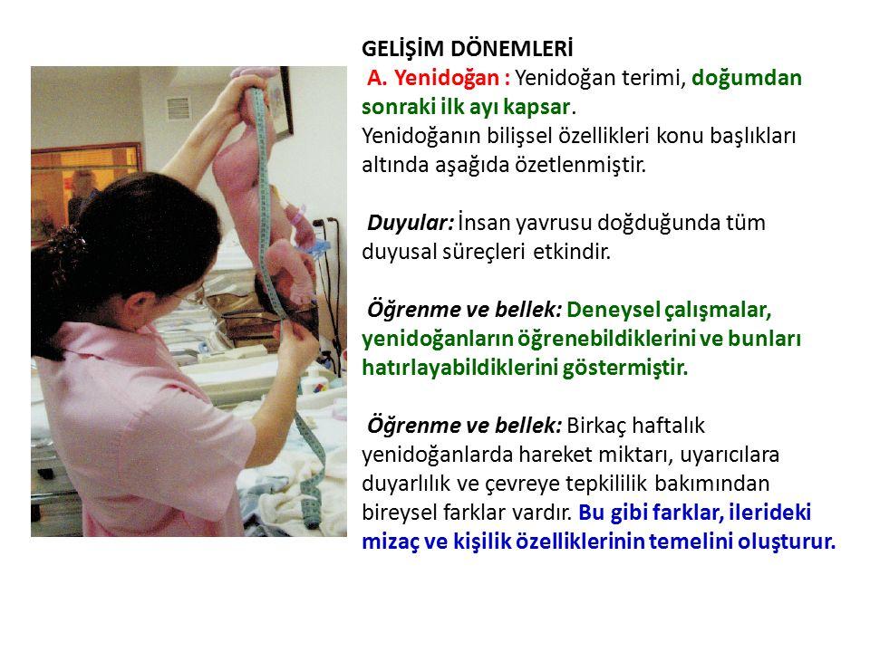 GELİŞİM DÖNEMLERİ A. Yenidoğan : Yenidoğan terimi, doğumdan sonraki ilk ayı kapsar. Yenidoğanın bilişsel özellikleri konu başlıkları altında aşağıda ö