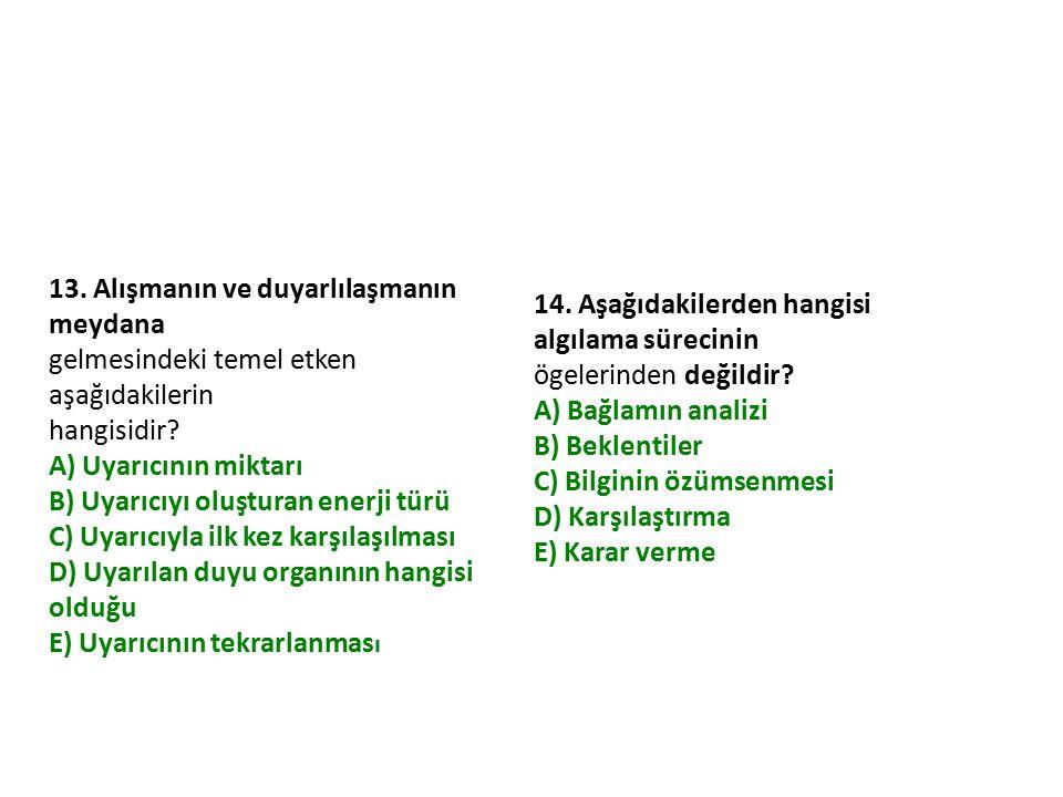 13. Alışmanın ve duyarlılaşmanın meydana gelmesindeki temel etken aşağıdakilerin hangisidir? A) Uyarıcının miktarı B) Uyarıcıyı oluşturan enerji türü
