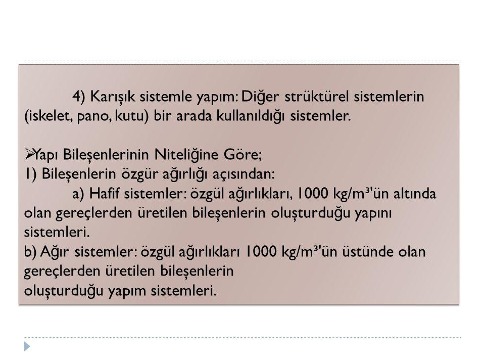 4) Karışık sistemle yapım: Di ğ er strüktürel sistemlerin (iskelet, pano, kutu) bir arada kullanıldı ğ ı sistemler.  Yapı Bileşenlerinin Niteli ğ ine