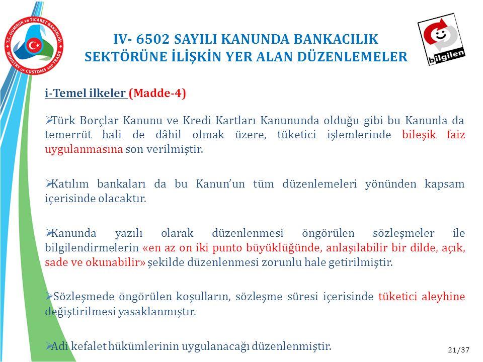21/37 i-Temel ilkeler (Madde-4)  Türk Borçlar Kanunu ve Kredi Kartları Kanununda olduğu gibi bu Kanunla da temerrüt hali de dâhil olmak üzere, tüketici işlemlerinde bileşik faiz uygulanmasına son verilmiştir.