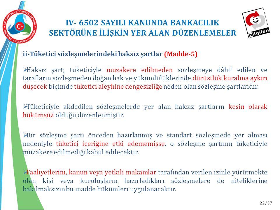 22/37 ii-Tüketici sözleşmelerindeki haksız şartlar (Madde-5)  Haksız şart; tüketiciyle müzakere edilmeden sözleşmeye dâhil edilen ve tarafların sözle