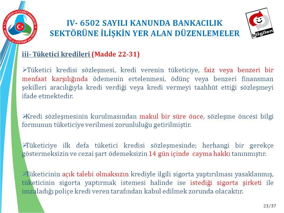 23/37 iii- Tüketici kredileri (Madde 22-31)  Tüketici kredisi sözleşmesi, kredi verenin tüketiciye, faiz veya benzeri bir menfaat karşılığında ödemen