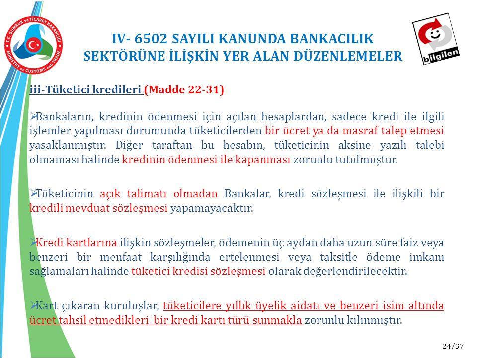 24/37 iii-Tüketici kredileri (Madde 22-31)  Bankaların, kredinin ödenmesi için açılan hesaplardan, sadece kredi ile ilgili işlemler yapılması durumun