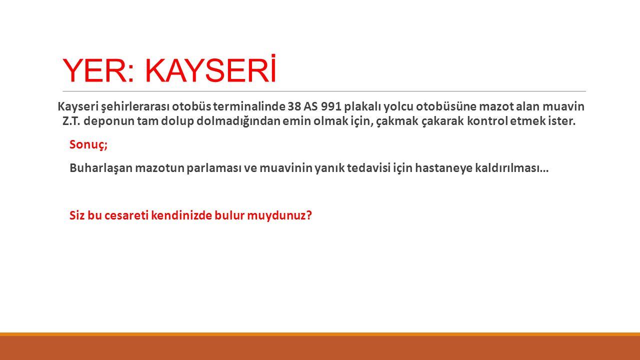 YER: KAYSERİ Kayseri şehirlerarası otobüs terminalinde 38 AS 991 plakalı yolcu otobüsüne mazot alan muavin Z.T.