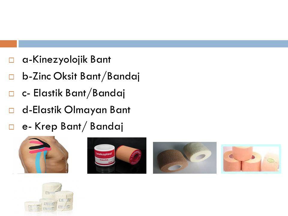  a-Kinezyolojik Bant  b-Zinc Oksit Bant/Bandaj  c- Elastik Bant/Bandaj  d-Elastik Olmayan Bant  e- Krep Bant/ Bandaj