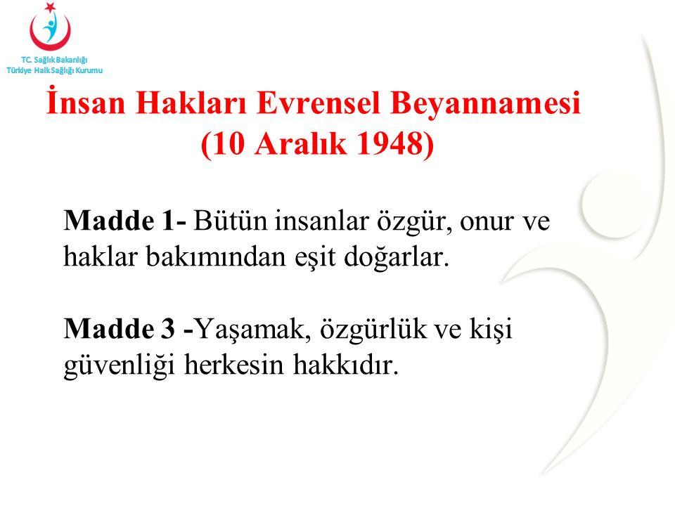 İnsan Hakları Evrensel Beyannamesi (10 Aralık 1948) Madde 1- Bütün insanlar özgür, onur ve haklar bakımından eşit doğarlar. Madde 3 -Yaşamak, özgürlük