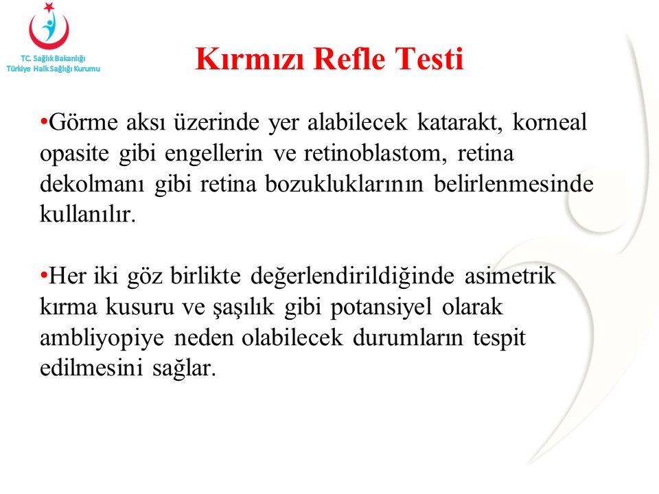 Kırmızı Refle Testi Görme aksı üzerinde yer alabilecek katarakt, korneal opasite gibi engellerin ve retinoblastom, retina dekolmanı gibi retina bozukl