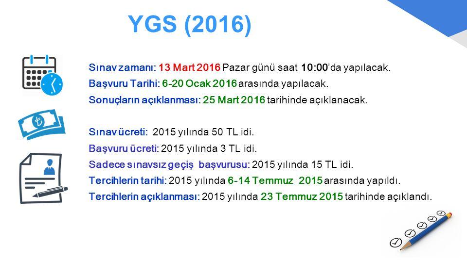 YGS (2016) Sınav zamanı: 13 Mart 2016 Pazar günü saat 10:00'da yapılacak. Başvuru Tarihi: 6-20 Ocak 2016 arasında yapılacak. Sonuçların açıklanması: 2