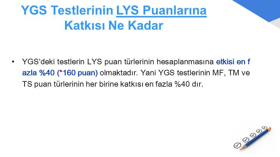 YGS Testlerinin LYS Puanlarına Katkısı Ne Kadar YGS'deki testlerin LYS puan türlerinin hesaplanmasına etkisi en f azla %40 (*160 puan) olmaktadır. Yan