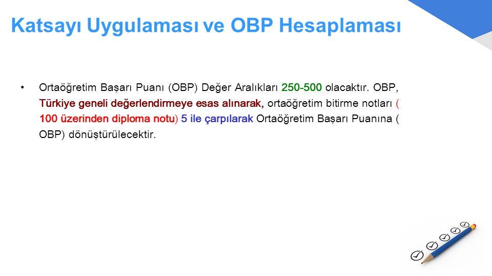 Katsayı Uygulaması ve OBP Hesaplaması Ortaöğretim Başarı Puanı (OBP) Değer Aralıkları 250-500 olacaktır. OBP, Türkiye geneli değerlendirmeye esas alın
