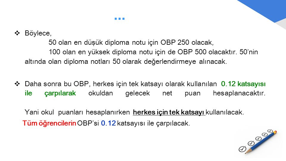 ...  Böylece, 50 olan en düşük diploma notu için OBP 250 olacak, 100 olan en yüksek diploma notu için de OBP 500 olacaktır. 50'nin altında olan diplo