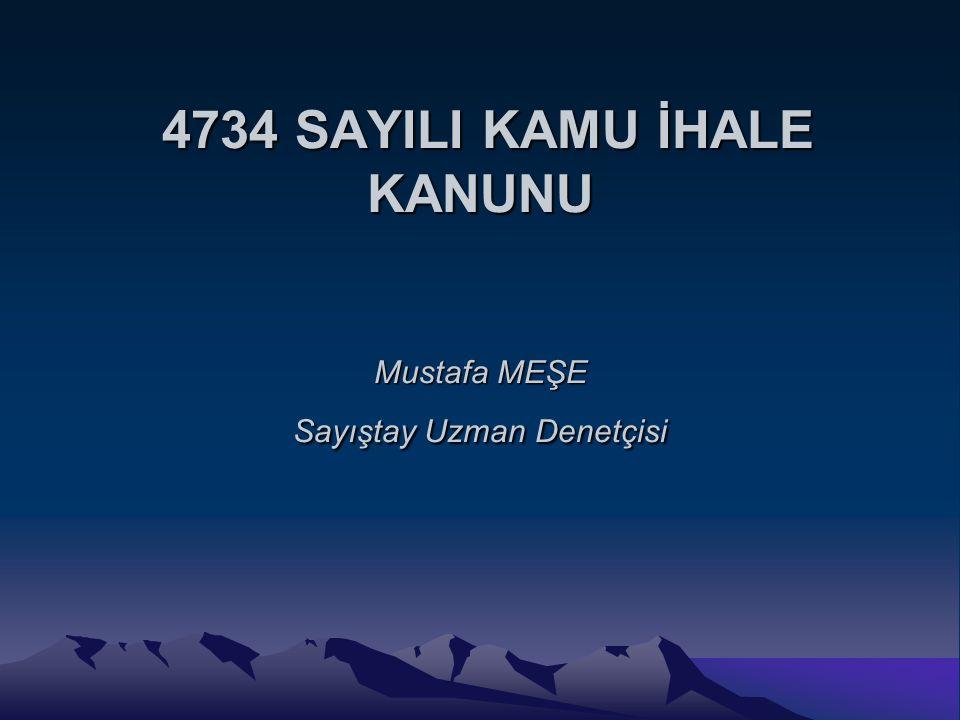 4734 SAYILI KAMU İHALE KANUNU Mustafa MEŞE Sayıştay Uzman Denetçisi 4734 SAYILI KAMU İHALE KANUNU Mustafa MEŞE Sayıştay Uzman Denetçisi