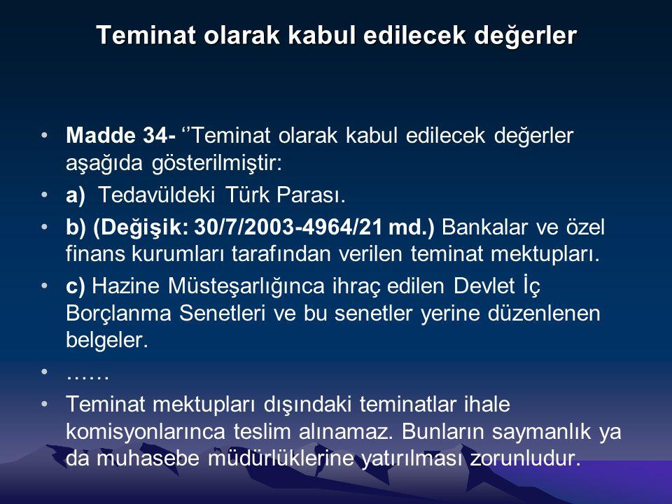 Teminat olarak kabul edilecek değerler Madde 34- ''Teminat olarak kabul edilecek değerler aşağıda gösterilmiştir: a) Tedavüldeki Türk Parası.