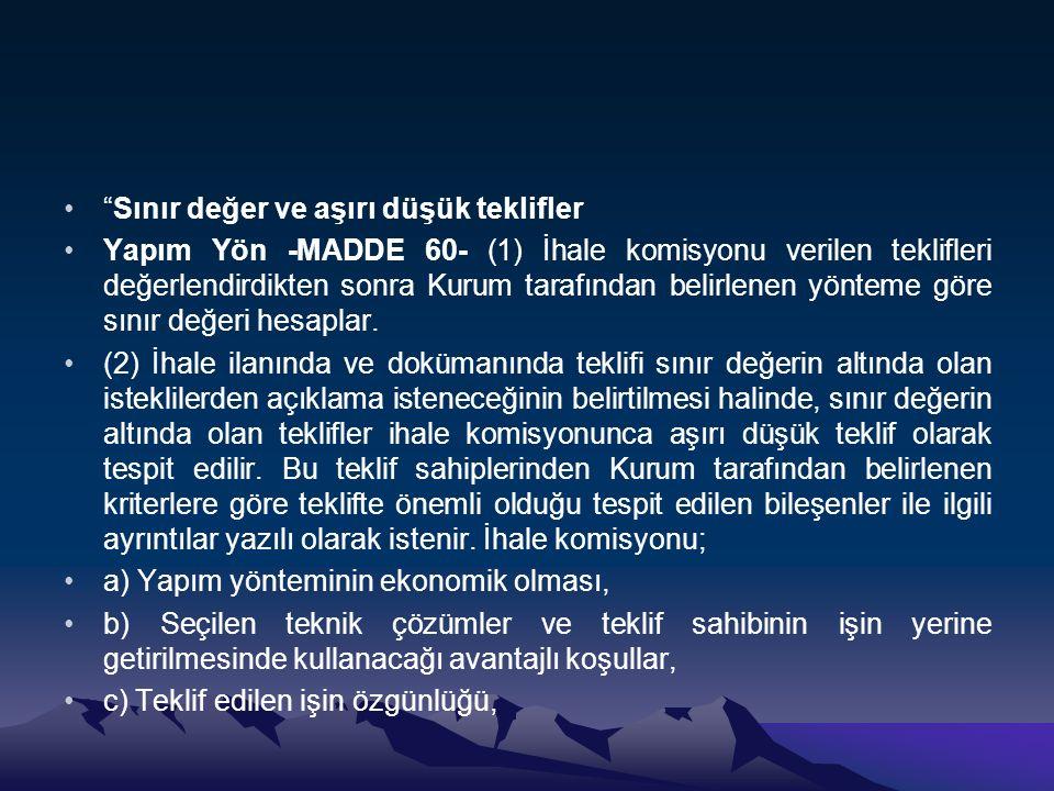 Sınır değer ve aşırı düşük teklifler Yapım Yön -MADDE 60- (1) İhale komisyonu verilen teklifleri değerlendirdikten sonra Kurum tarafından belirlenen yönteme göre sınır değeri hesaplar.