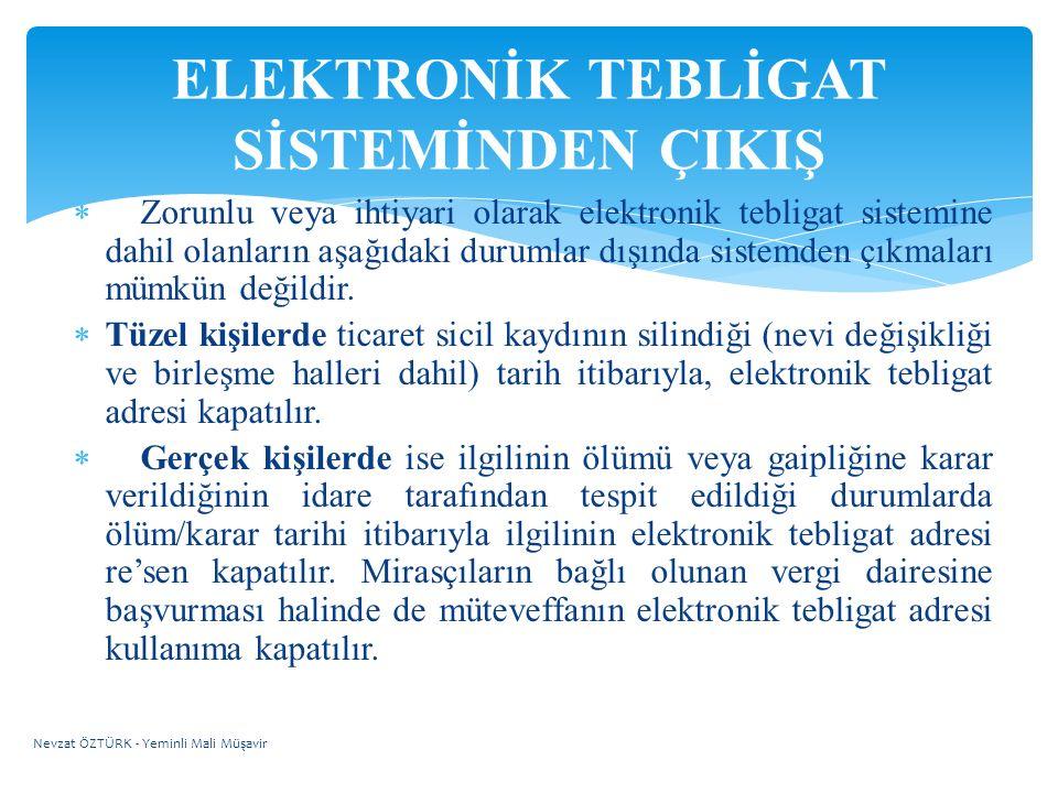  Zorunlu veya ihtiyari olarak elektronik tebligat sistemine dahil olanların aşağıdaki durumlar dışında sistemden çıkmaları mümkün değildir.  Tüzel k