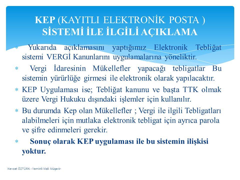  Yukarıda açıklamasını yaptığımız Elektronik Tebliğat sistemi VERGİ Kanunlarını uygulamalarına yöneliktir.  Vergi İdaresinin Mükellefler yapacağı te