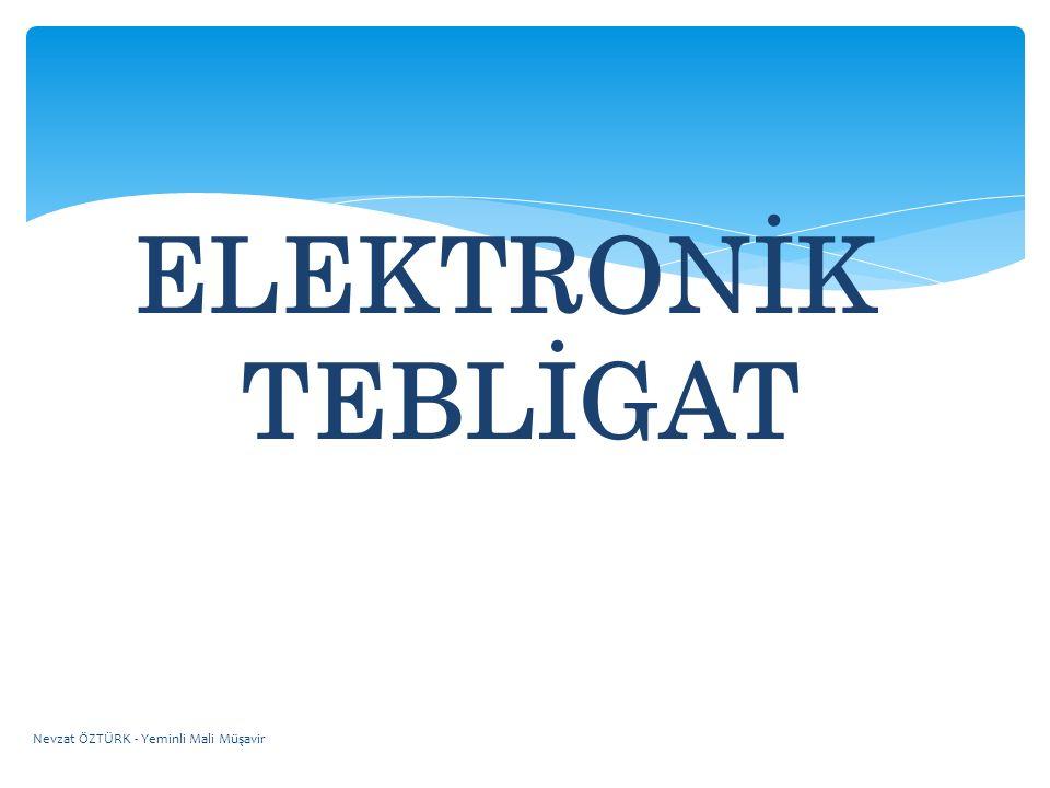  213 sayılı Vergi Usul Kanununun 107/A maddesinde; Bu Kanun hükümlerine göre tebliğ yapılacak kimselere, 93 üncü maddede sayılan usullerle bağlı kalınmaksızın, tebliğe elverişli elektronik bir adres vasıtasıyla elektronik ortamda tebliğ yapılabilir.