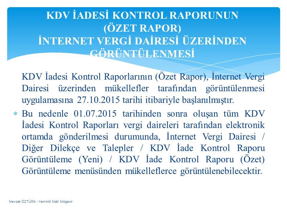 KDV İadesi Kontrol Raporlarının (Özet Rapor), İnternet Vergi Dairesi üzerinden mükellefler tarafından görüntülenmesi uygulamasına 27.10.2015 tarihi it