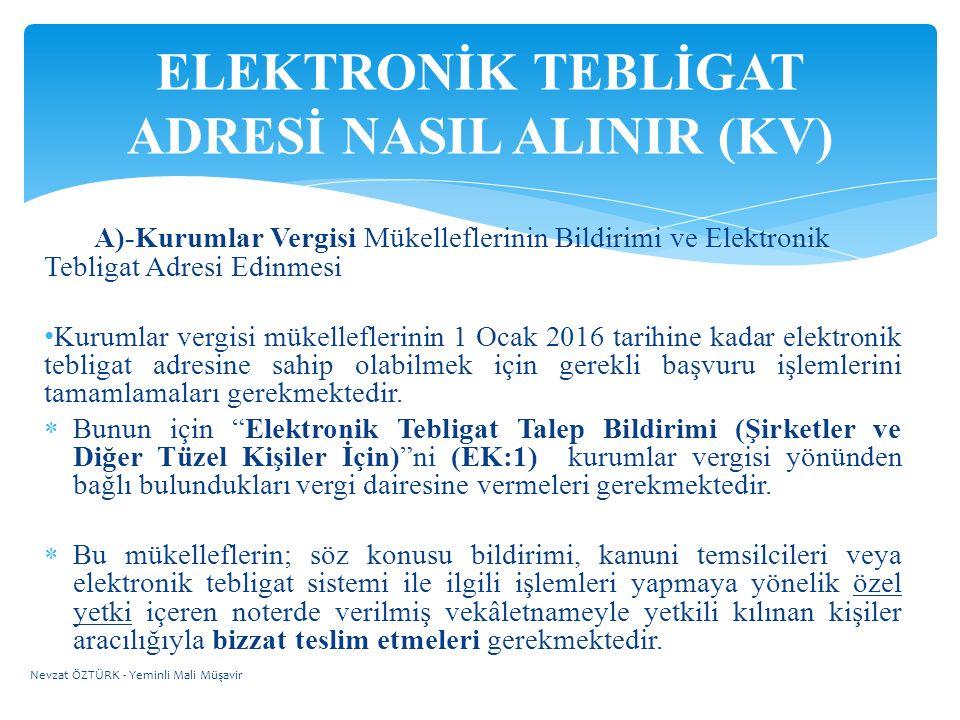  1 Ocak 2016 tarihinden sonra mükellefiyet tesis ettiren kurumlar vergisi mükellefleri ise işe başlama tarihini takip eden 15 gün içerisinde elektronik tebligat talep bildiriminde bulunmak zorundadır.