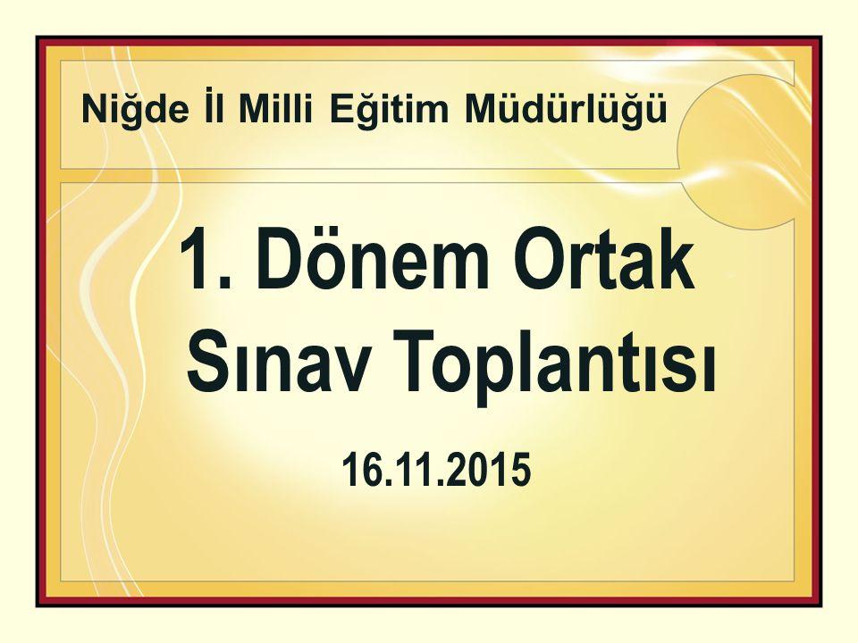 1. Dönem Ortak Sınav Toplantısı 16.11.2015 Niğde İl Milli Eğitim Müdürlüğü