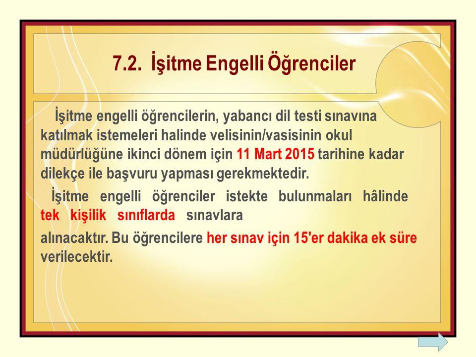 7.2. İşitme Engelli Öğrenciler İşitme engelli öğrencilerin, yabancı dil testi sınavına katılmak istemeleri halinde velisinin/vasisinin okul müdürlüğün