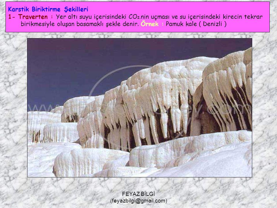 FEYAZ BİLGİ (feyazbilgi@gmail.com) 8- Kör vadi : Karstik sahalardaki akarsuyun, yer altına dalmasıyla sona eren vadilerdir. 9- Tüneller ve doğal köprü
