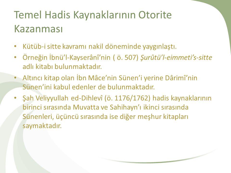 Temel Hadis Kaynaklarının Otorite Kazanması Kütüb-i sitte kavramı nakil döneminde yaygınlaştı. Örneğin İbnü'l-Kayserânî'nin ( ö. 507) Şurûtü'l-eimmeti