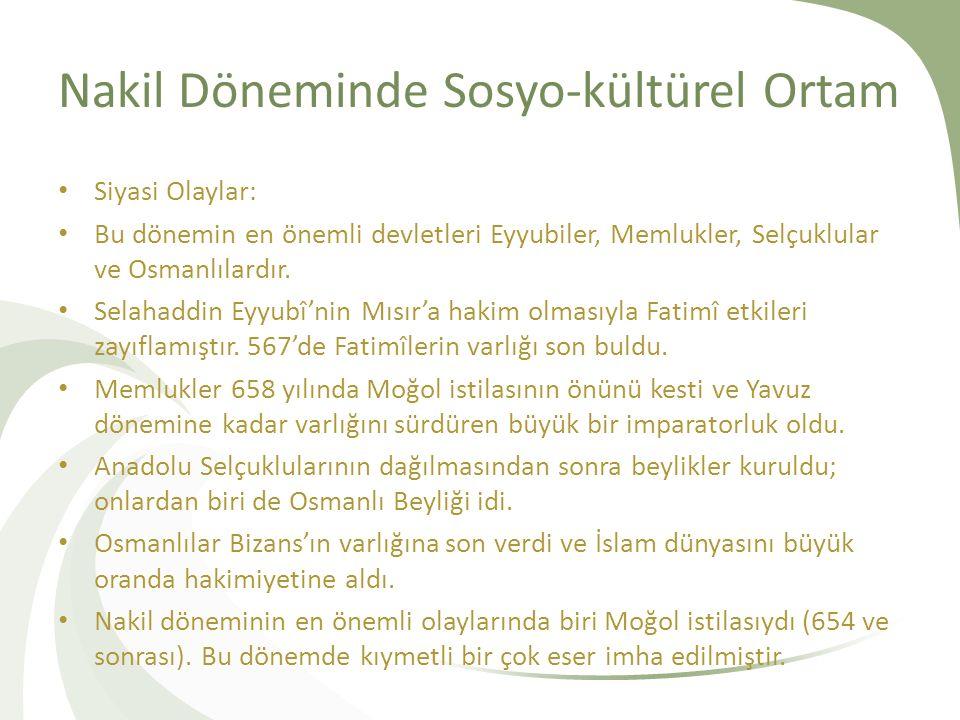 Nakil Döneminde Sosyo-kültürel Ortam Siyasi Olaylar: Bu dönemin en önemli devletleri Eyyubiler, Memlukler, Selçuklular ve Osmanlılardır.
