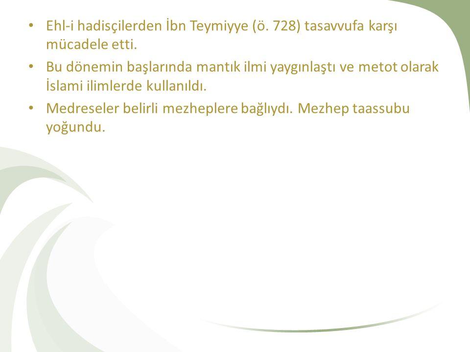 Ehl-i hadisçilerden İbn Teymiyye (ö. 728) tasavvufa karşı mücadele etti. Bu dönemin başlarında mantık ilmi yaygınlaştı ve metot olarak İslami ilimlerd