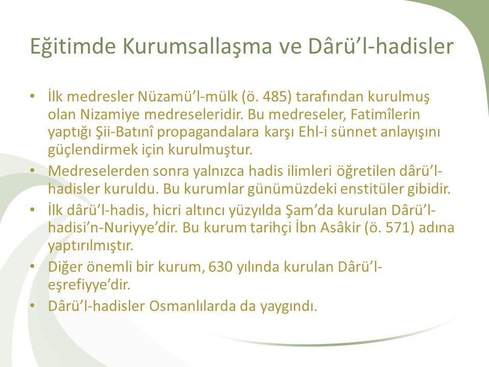 Eğitimde Kurumsallaşma ve Dârü'l-hadisler İlk medresler Nüzamü'l-mülk (ö. 485) tarafından kurulmuş olan Nizamiye medreseleridir. Bu medreseler, Fatimî