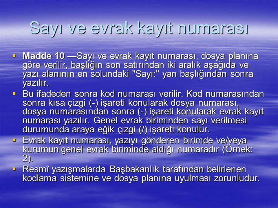 Sayı ve evrak kayıt numarası  Madde 10 —Sayı ve evrak kayıt numarası, dosya planına göre verilir, başlığın son satırından iki aralık aşağıda ve yazı