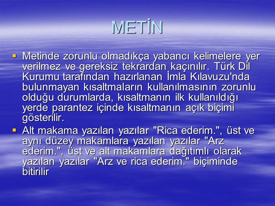 METİN  Metinde zorunlu olmadıkça yabancı kelimelere yer verilmez ve gereksiz tekrardan kaçınılır. Türk Dil Kurumu tarafından hazırlanan İmla Kılavuzu