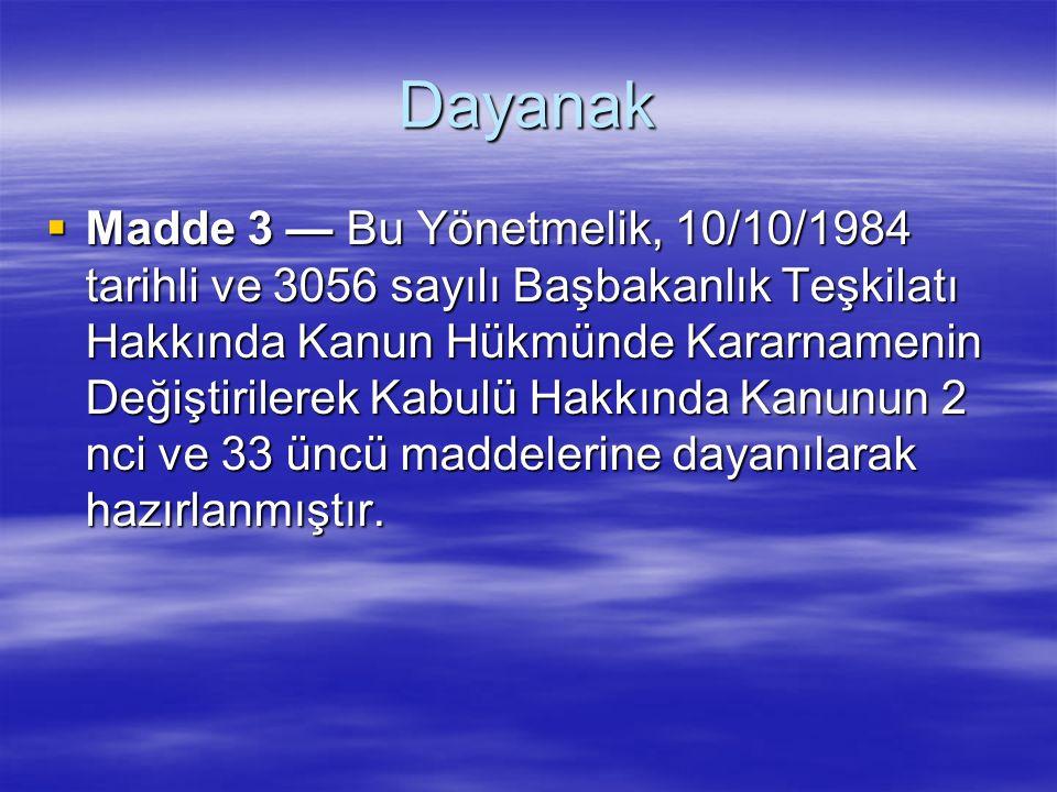 Dayanak  Madde 3 — Bu Yönetmelik, 10/10/1984 tarihli ve 3056 sayılı Başbakanlık Teşkilatı Hakkında Kanun Hükmünde Kararnamenin Değiştirilerek Kabulü