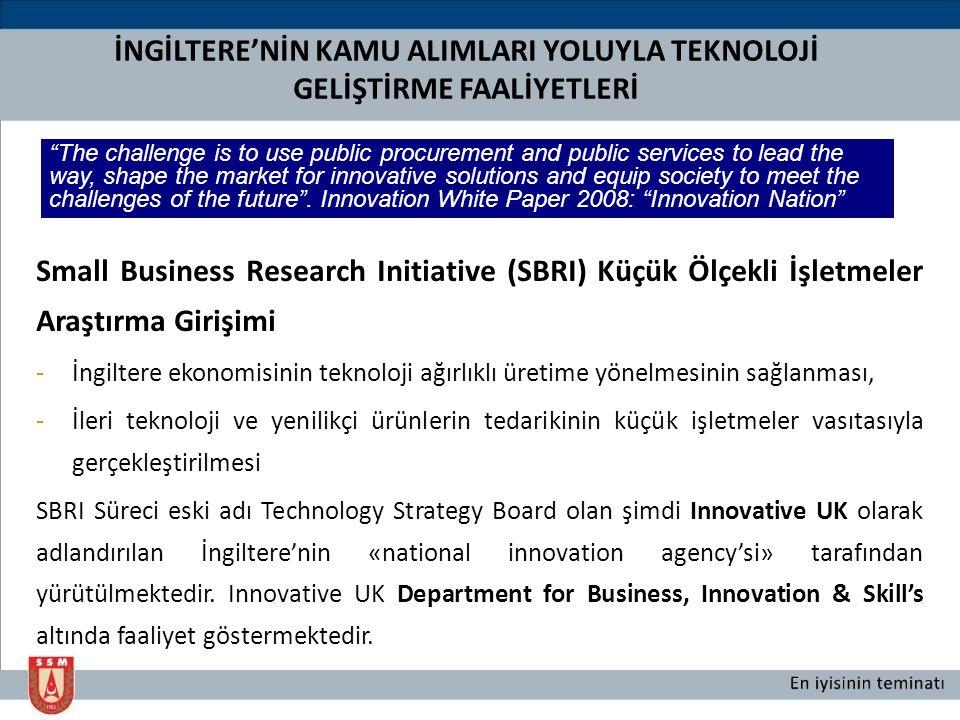 Small Business Research Initiative (SBRI) Küçük Ölçekli İşletmeler Araştırma Girişimi -İngiltere ekonomisinin teknoloji ağırlıklı üretime yönelmesinin