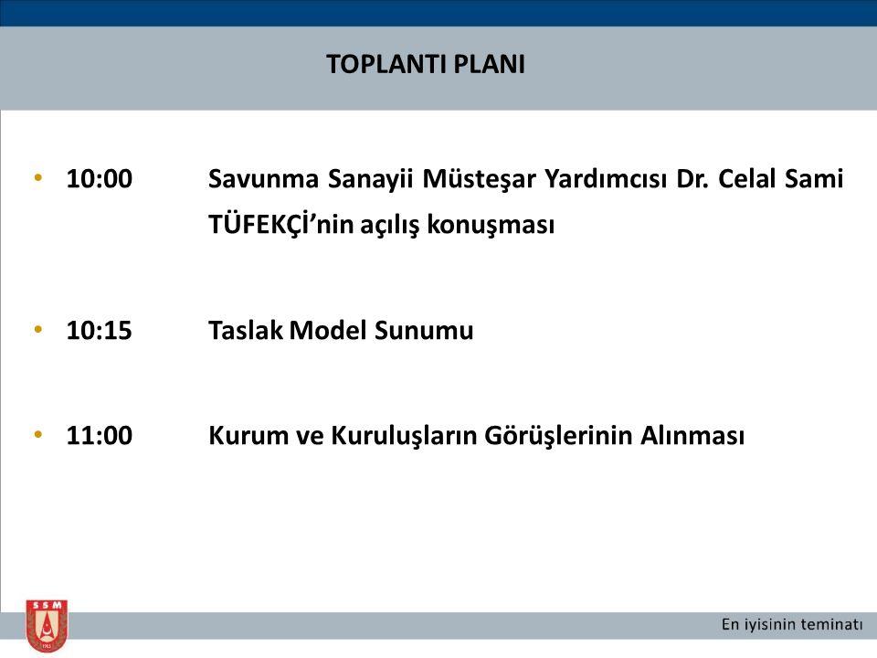 10:00Savunma Sanayii Müsteşar Yardımcısı Dr. Celal Sami TÜFEKÇİ'nin açılış konuşması 10:15Taslak Model Sunumu 11:00Kurum ve Kuruluşların Görüşlerinin