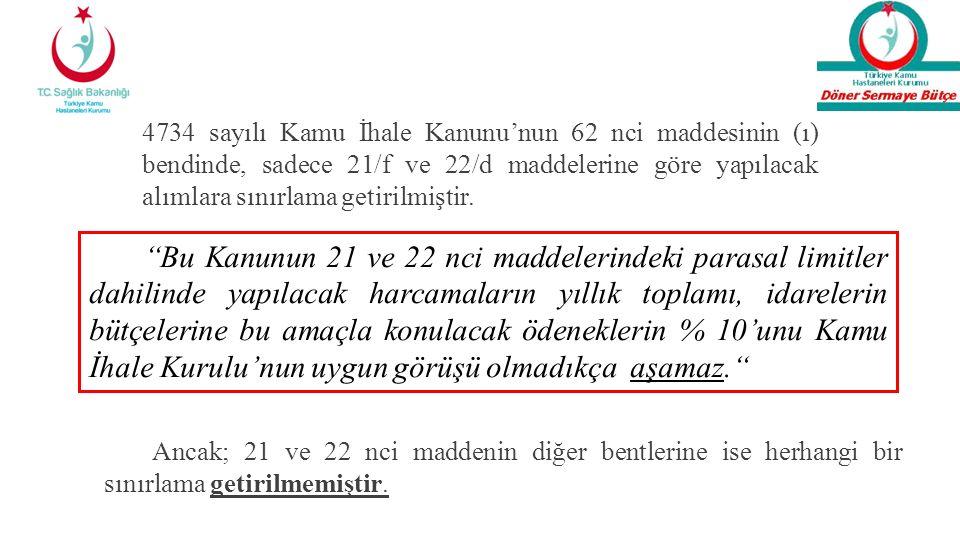 """4734 sayılı Kamu İhale Kanunu'nun 62 nci maddesinin (ı) bendinde, sadece 21/f ve 22/d maddelerine göre yapılacak alımlara sınırlama getirilmiştir. """"Bu"""
