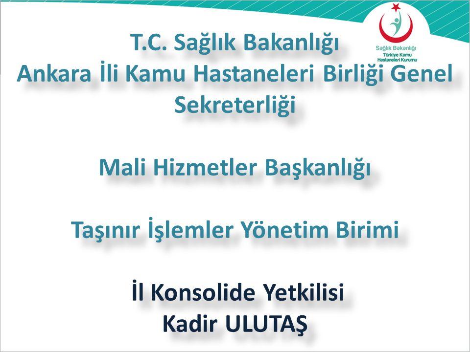 T.C. Sağlık Bakanlığı Ankara İli Kamu Hastaneleri Birliği Genel Sekreterliği Mali Hizmetler Başkanlığı Taşınır İşlemler Yönetim Birimi İl Konsolide Ye