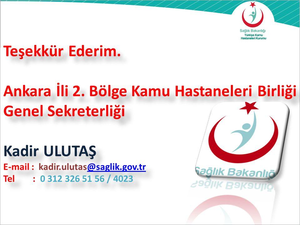 Teşekkür Ederim. Ankara İli 2. Bölge Kamu Hastaneleri Birliği Genel Sekreterliği Kadir ULUTAŞ E-mail : kadir.ulutas@saglik.gov.tr Tel : 0 312 326 51 5