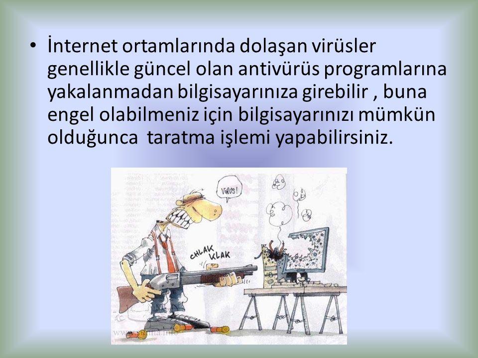 İnternet ortamlarında dolaşan virüsler genellikle güncel olan antivürüs programlarına yakalanmadan bilgisayarınıza girebilir, buna engel olabilmeniz i