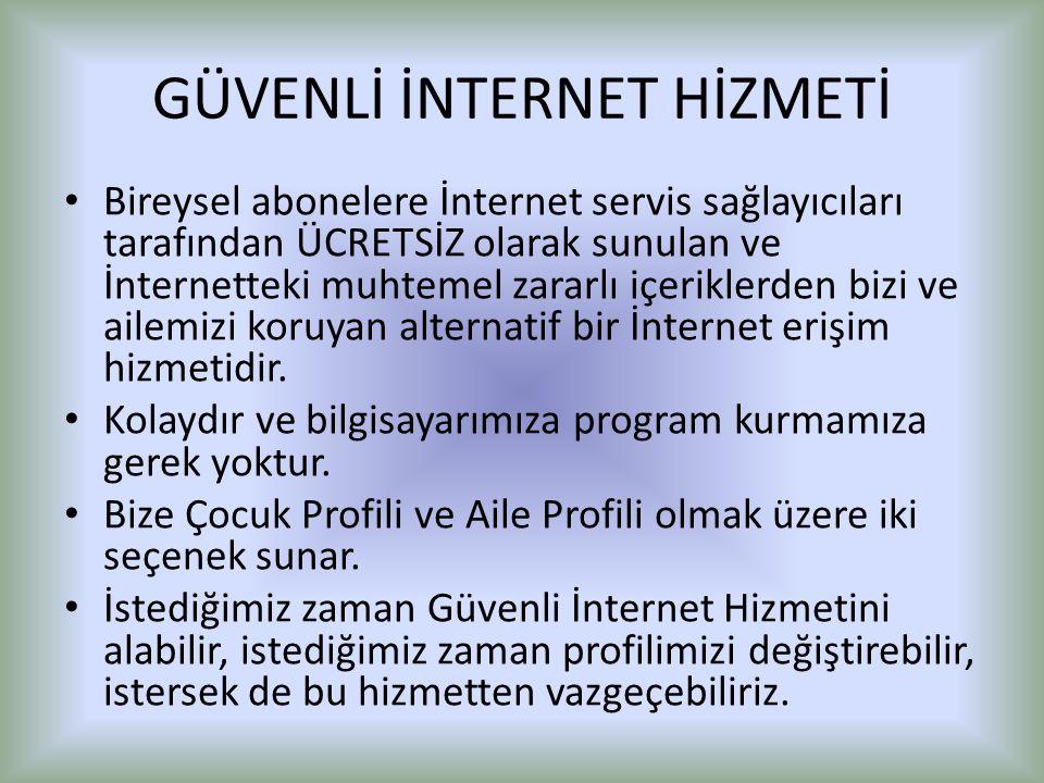 GÜVENLİ İNTERNET HİZMETİ Bireysel abonelere İnternet servis sağlayıcıları tarafından ÜCRETSİZ olarak sunulan ve İnternetteki muhtemel zararlı içerikle