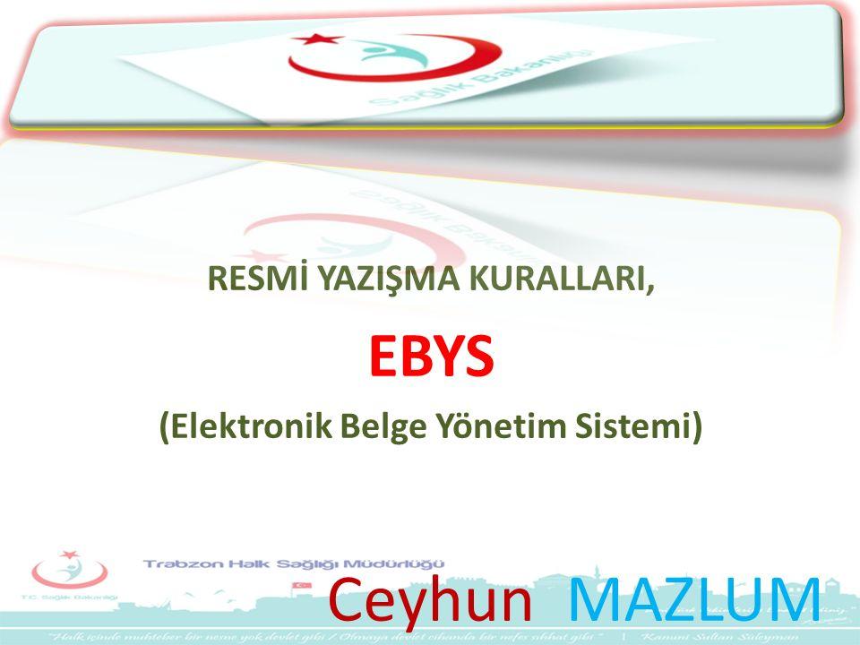 Ceyhun MAZLUM RESMİ YAZIŞMA KURALLARI, EBYS (Elektronik Belge Yönetim Sistemi)