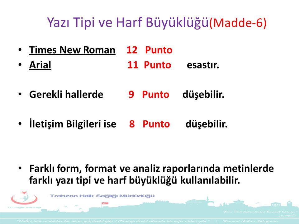 Yazı Tipi ve Harf Büyüklüğü (Madde-6) Times New Roman 12 Punto Arial 11 Punto esastır. Gerekli hallerde 9 Punto düşebilir. İletişim Bilgileri ise 8 Pu
