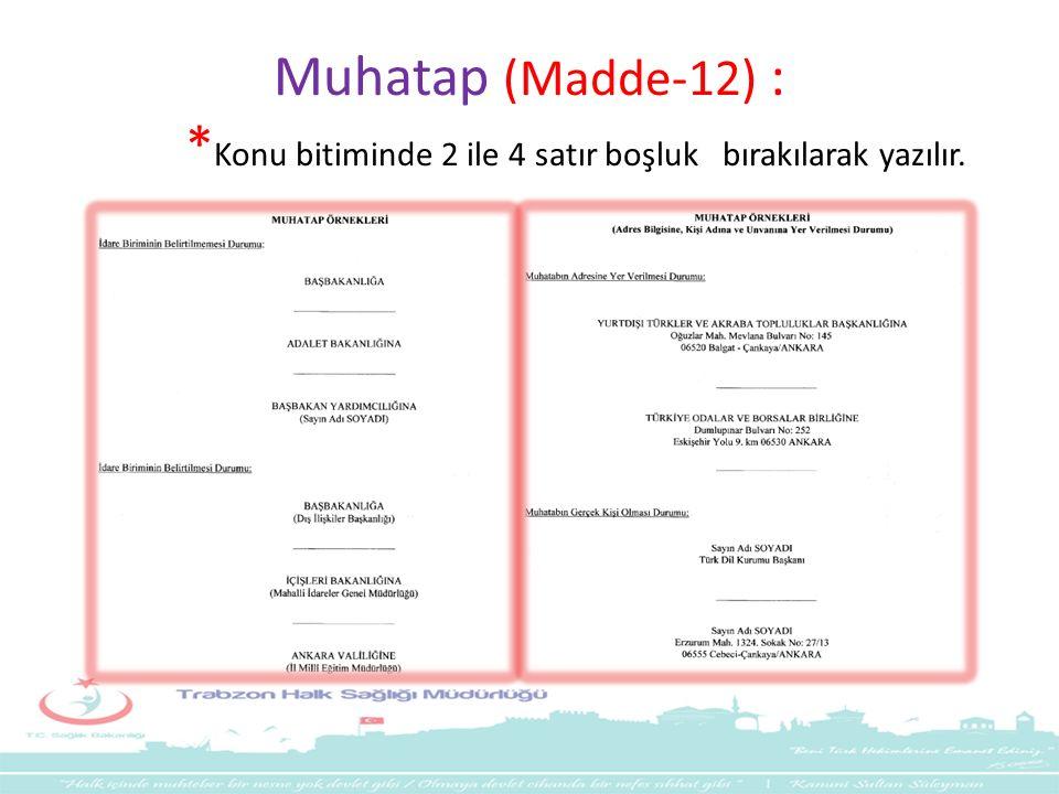Muhatap (Madde-12) : * Konu bitiminde 2 ile 4 satır boşluk bırakılarak yazılır.